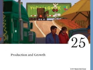 2007 Thomson SouthWestern Production and Growth A countrys