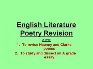 English Literature Poetry Revision Aims 1 To revise