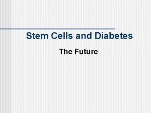 Stem Cells and Diabetes The Future Diabetes Research