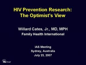 HIV Prevention Research The Optimists View Willard Cates