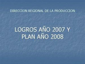 DIRECCION REGIONAL DE LA PRODUCCION LOGROS AO 2007