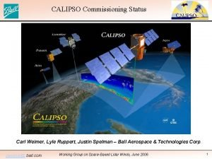 CALIPSO Commissioning Status Carl Weimer Lyle Ruppert Justin