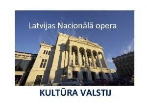 Latvijas Nacionl opera KULTRA VALSTIJ Latvijas Nacionl opera