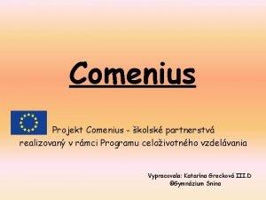 Comenius Projekt Comenius kolsk partnerstv realizovan v rmci