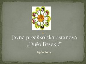 Javna predkolska ustanova Duo Baseki Bijelo Polje Osnovni