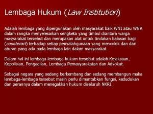 Lembaga Hukum Law Institution Adalah lembaga yang dipergunakan