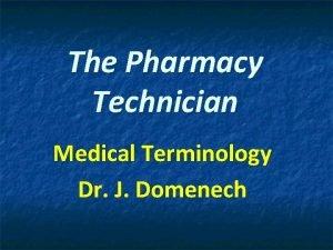The Pharmacy Technician Medical Terminology Dr J Domenech