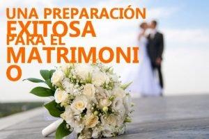 UNA PREPARACIN EXITOSA PARA EL Una preparacin MATRIMONI