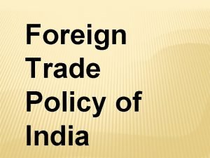 Foreign Trade Policy of India OBJECTIVES Trade propels