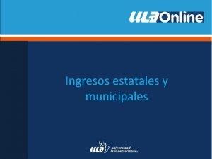 Ingresos estatales y municipales Ingresos estatales y municipales