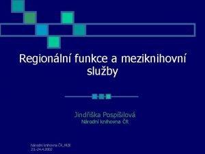 Regionln funkce a meziknihovn sluby Jindika Pospilov Nrodn