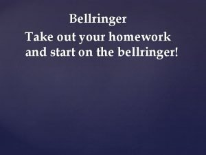 Bellringer Take out your homework and start on