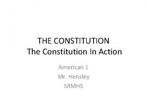 THE CONSTITUTION The Constitution In Action American 1