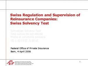 Swiss Regulation and Supervision of Reinsurance Companies Swiss