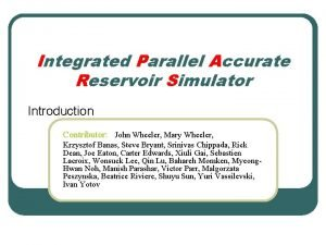 Integrated Parallel Accurate Reservoir Simulator Introduction Contributor John