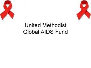 United Methodist Global AIDS Fund AIDS is a