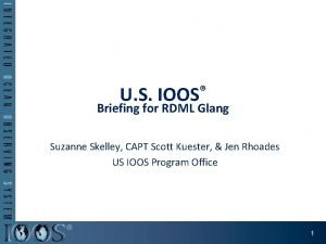 U S IOOS Briefing for RDML Glang Suzanne