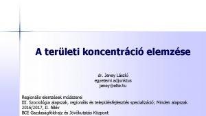 A terleti koncentrci elemzse dr Jeney Lszl egyetemi