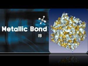 Metallic Bond IB Formation of metallic bond the