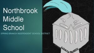 Northbrook Middle School SPRING BRANCH INDEPENDENT SCHOOL DISTRICT