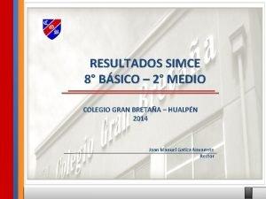 RESULTADOS SIMCE 8 BSICO 2 MEDIO COLEGIO GRAN