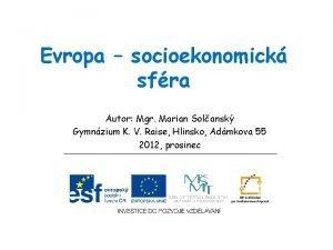Evropa socioekonomick sfra Autor Mgr Marian Solansk Gymnzium