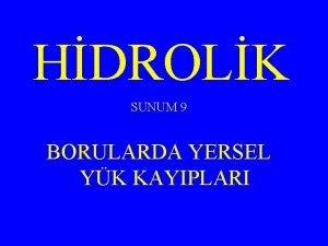 HDROLK SUNUM 9 BORULARDA YERSEL YK KAYIPLARI YERSEL