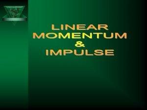 Linear Momentum p Momentum is mass times velocity