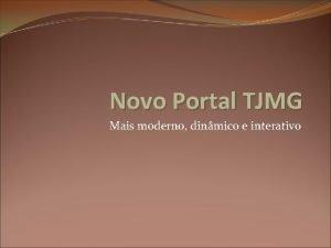 Novo Portal TJMG Mais moderno dinmico e interativo