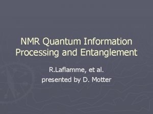 NMR Quantum Information Processing and Entanglement R Laflamme