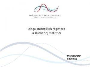 Uloga statistikih registara u slubenoj statistici Marko Kritof