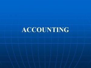 ACCOUNTING ACCOUNTING Accounting is the language of business