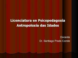 Licenciatura en Psicopedagoxa Antropoloxa das Idades Docente Dr