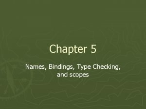 Chapter 5 Names Bindings Type Checking and scopes