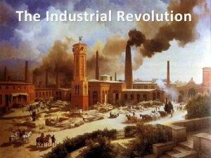 The Industrial Revolution I English Origins Agricultural revolution