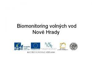 Biomonitoring volnch vod Nov Hrady Biomonitoring vod zkoum