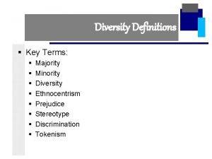 Diversity Definitions Key Terms Majority Minority Diversity Ethnocentrism