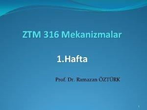 ZTM 316 Mekanizmalar 1 Hafta Prof Dr Ramazan