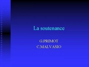 La soutenance G PRIMOT C MALVASIO La soutenance
