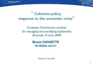 Cohesion Policy 2007 13 Cohesion policy response to