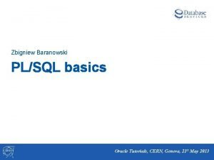 Zbigniew Baranowski PLSQL basics Oracle Tutorials CERN Geneva