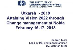 Utkarsh 2018 Attaining Vision 2022 through Change management
