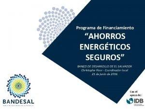 Programa de Financiamiento AHORROS ENERGTICOS SEGUROS BANCO DE