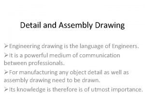 Detail and Assembly Drawing Engineering drawing is the