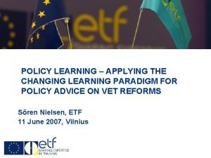 POLICY LEARNING APPLYING THE CHANGING LEARNING PARADIGM FOR