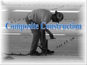 1 Introduction to Composite Construction Composite construction refers