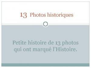 13 Photos historiques Petite histoire de 13 photos