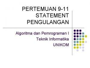 PERTEMUAN 9 11 STATEMENT PENGULANGAN Algoritma dan Pemrograman