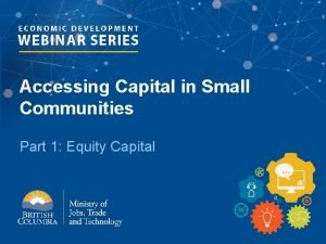 Accessing Capital in Small Communities Part 1 Equity