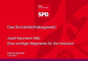 Das Bundesteilhabegesetz Josef Neumann Md L Eine wichtige